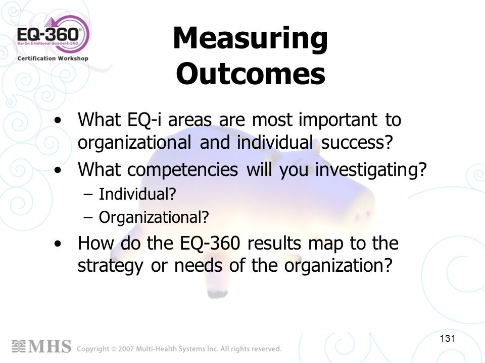 Measuring Outcomes What EQ-i areas are most important to organizational and individual success What competencies will you investigating