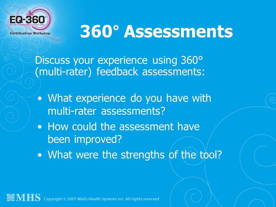 360° Assessments Discuss your experience using 360° (multi-rater) feedback assessments: What experience do you have with multi-rater assessments