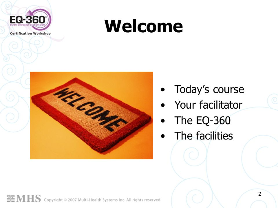 Welcome Today's course Your facilitator The EQ-360 The facilities