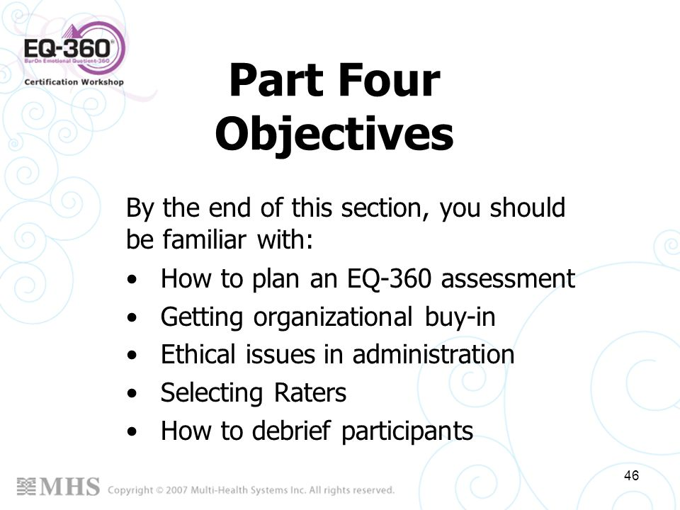 Part Four Objectives By the end of this section, you should be familiar with: How to plan an EQ-360 assessment.
