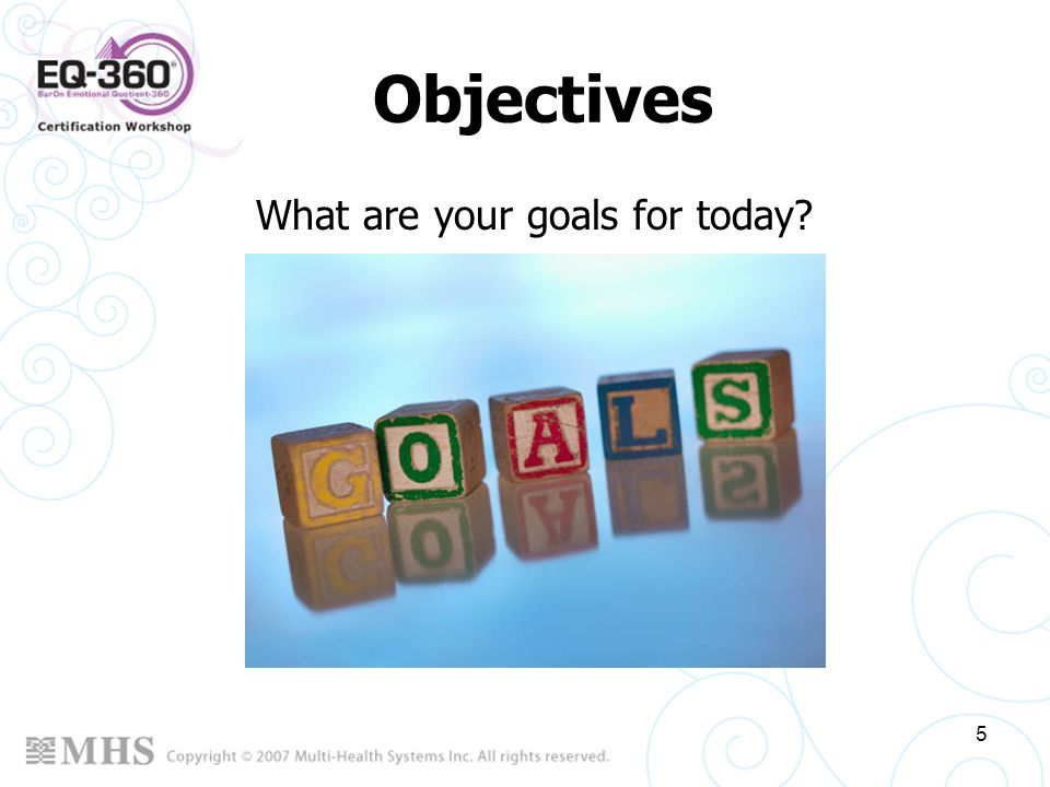 Objectives What are your goals for today