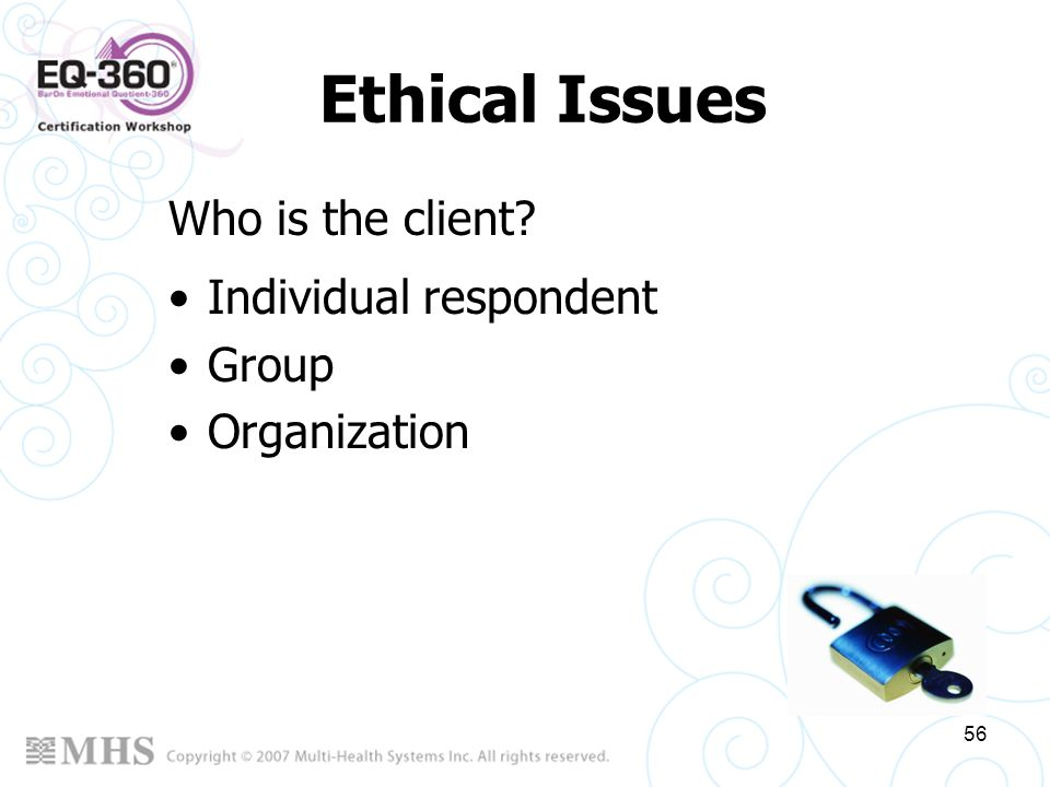 Ethical Issues Who is the client Individual respondent Group
