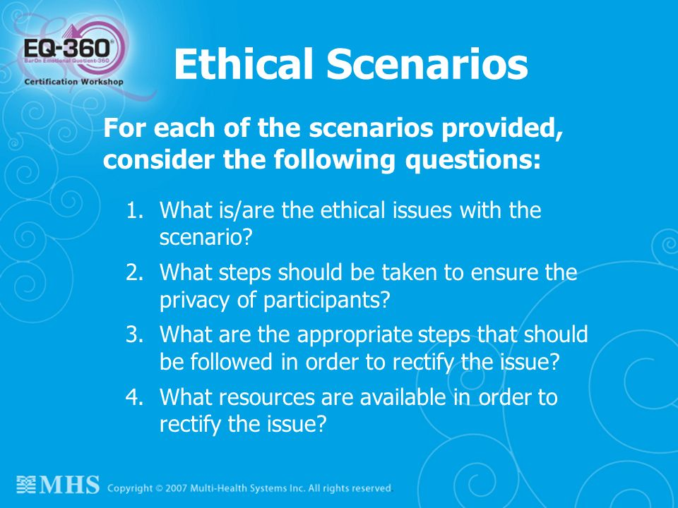 Ethical Scenarios For each of the scenarios provided, consider the following questions: What is/are the ethical issues with the scenario