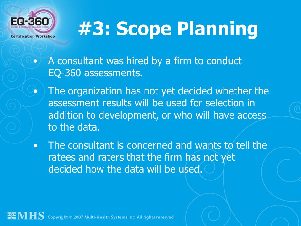 #3: Scope Planning A consultant was hired by a firm to conduct EQ-360 assessments.