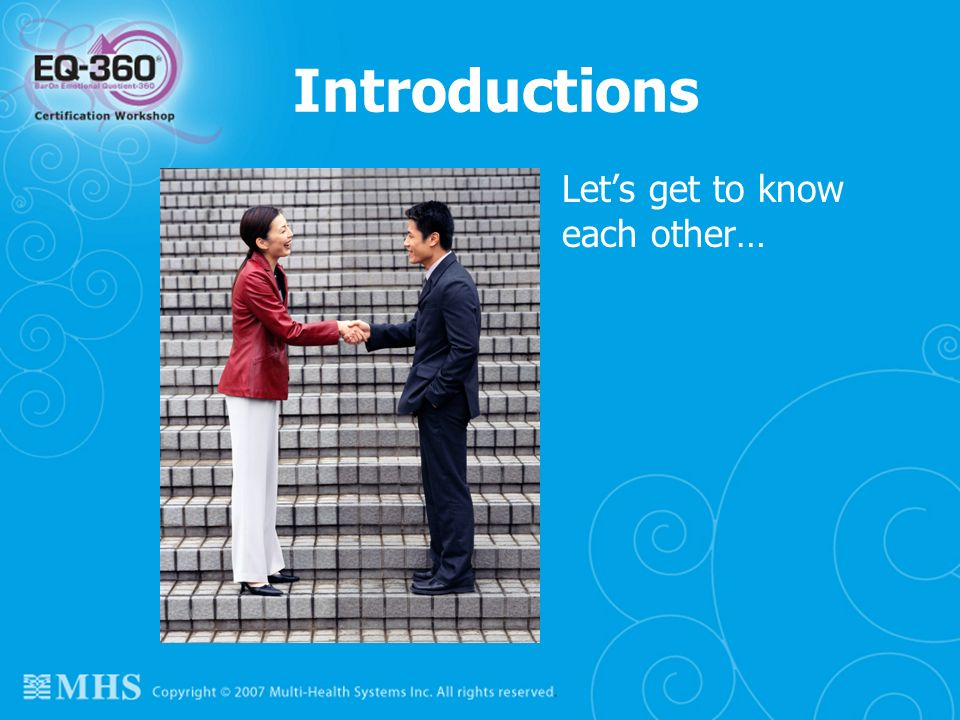 Introductions Let's get to know each other…