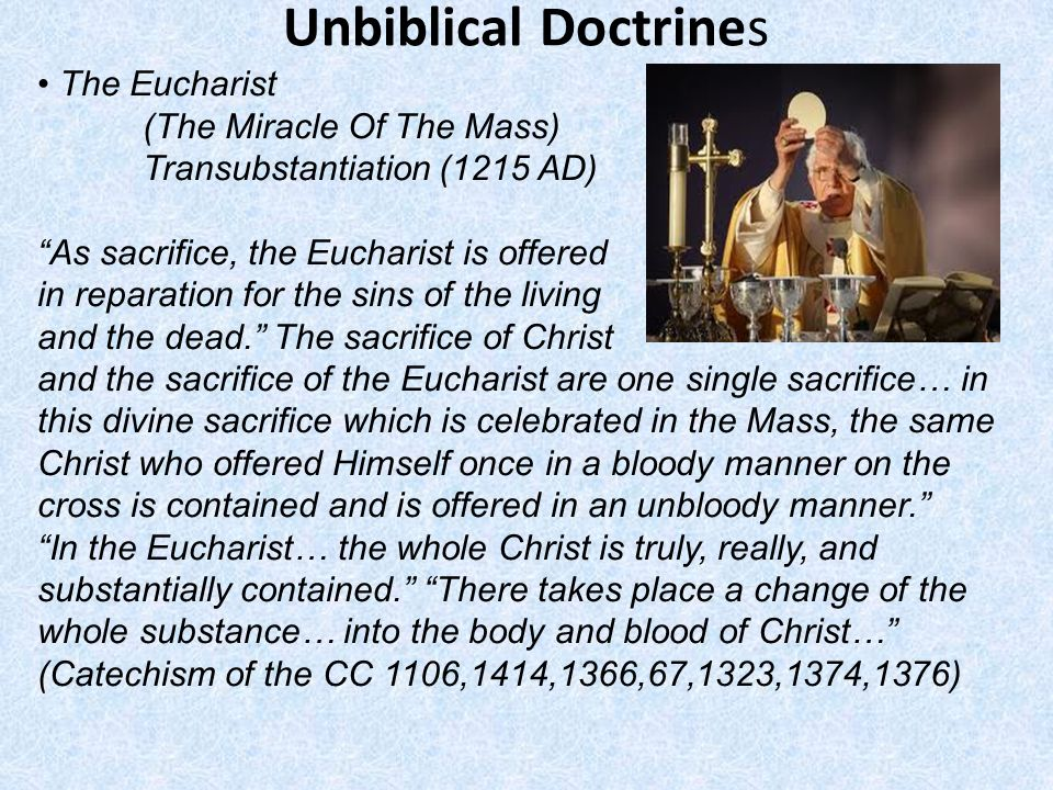 Unbiblical Doctrines • The Eucharist (The Miracle Of The Mass)