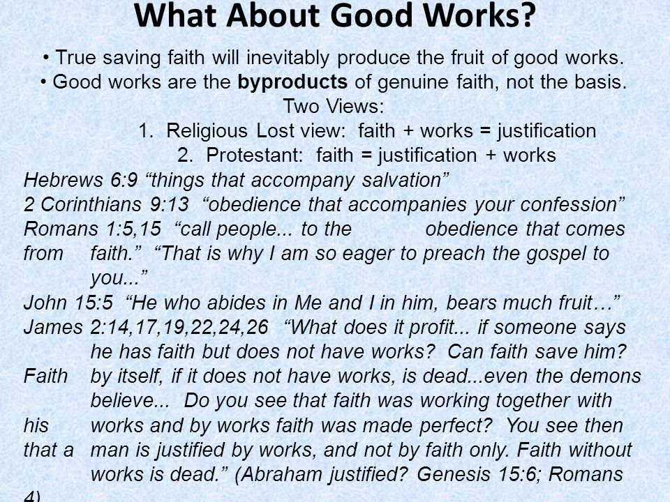 What About Good Works • True saving faith will inevitably produce the fruit of good works.
