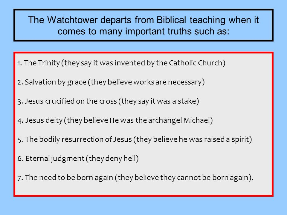 The Watchtower departs from Biblical teaching when it comes to many important truths such as: