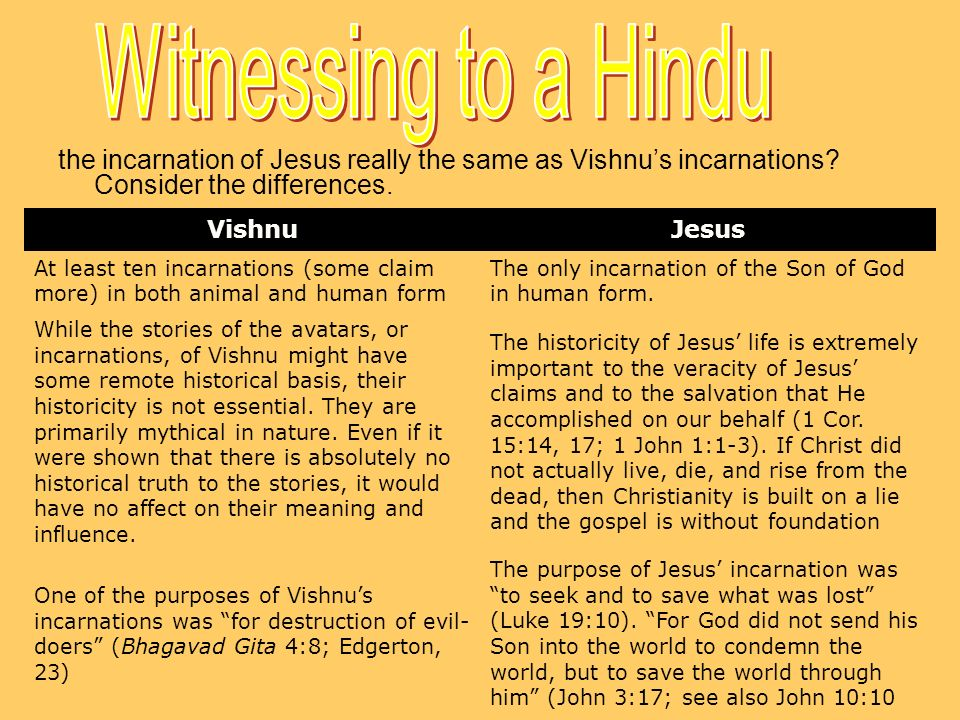 Witnessing to a Hindu the incarnation of Jesus really the same as Vishnu's incarnations Consider the differences.