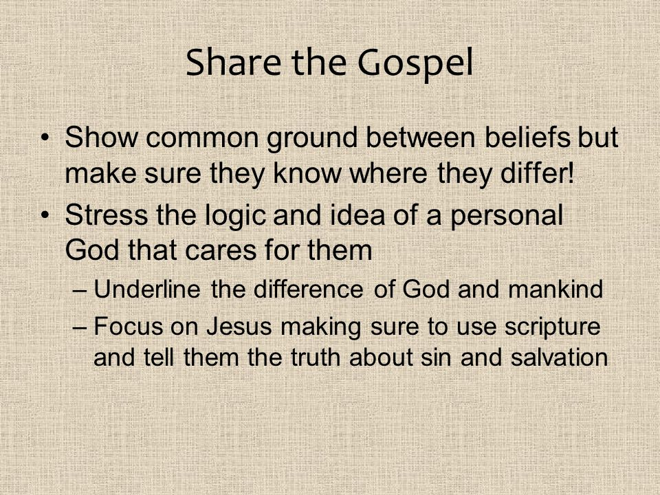 Share the Gospel Show common ground between beliefs but make sure they know where they differ!