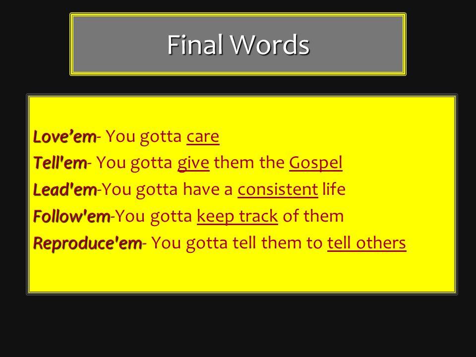 Final Words Love'em- You gotta care