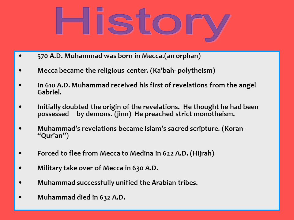 History 570 A.D. Muhammad was born in Mecca.(an orphan)