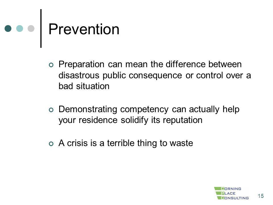 Prevention Preparation can mean the difference between disastrous public consequence or control over a bad situation.