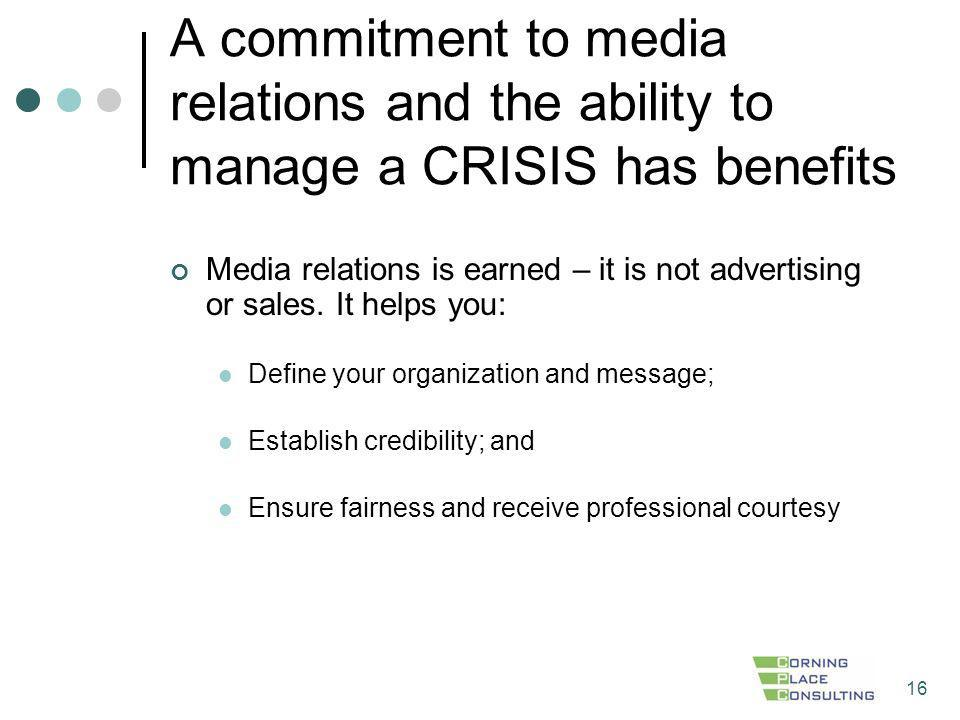 A commitment to media relations and the ability to manage a CRISIS has benefits