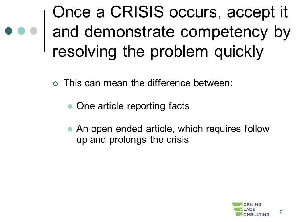 Once a CRISIS occurs, accept it and demonstrate competency by resolving the problem quickly