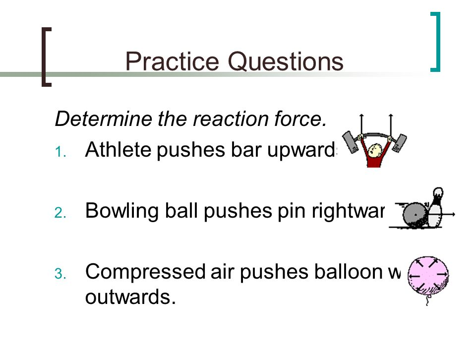Practice Questions Determine the reaction force.