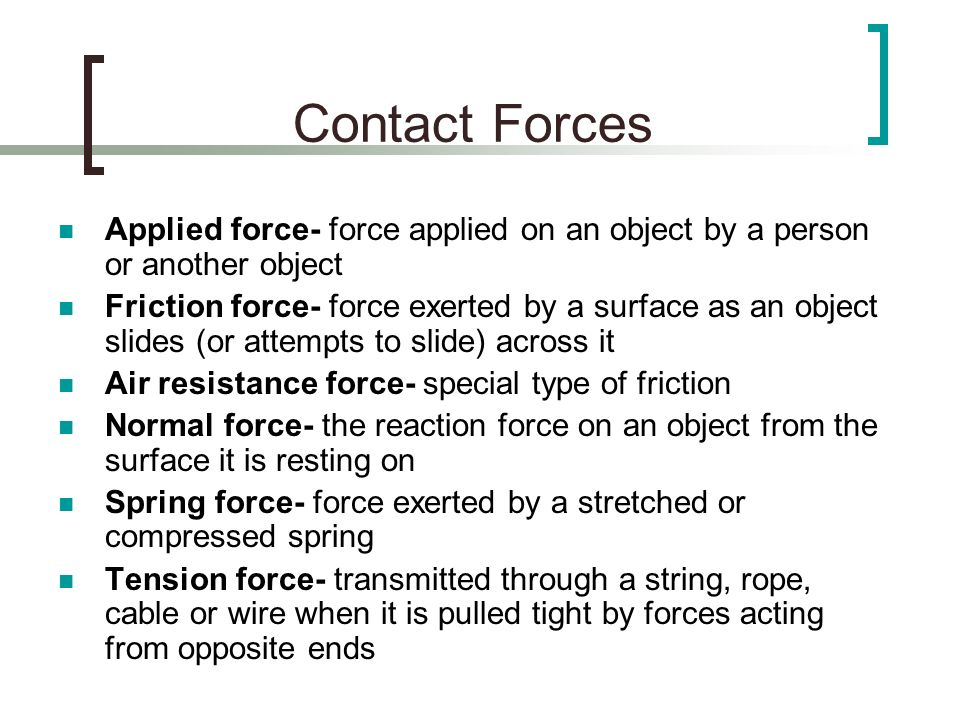 Contact Forces Applied force- force applied on an object by a person or another object.