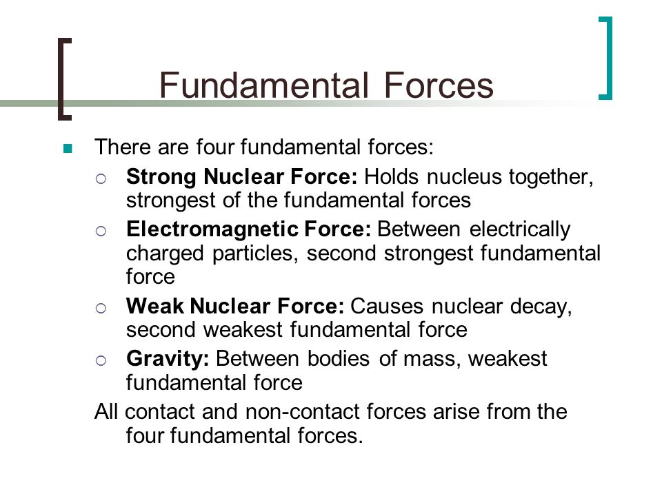 Fundamental Forces There are four fundamental forces: