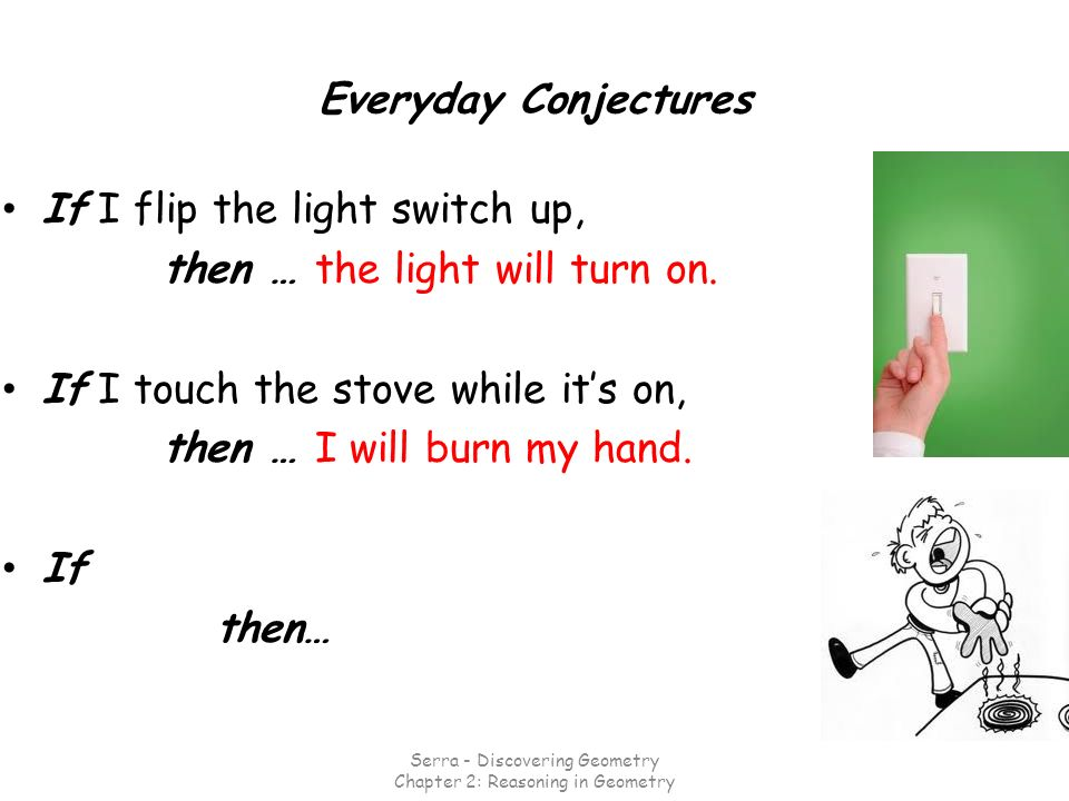 If I flip the light switch up, then … the light will turn on.