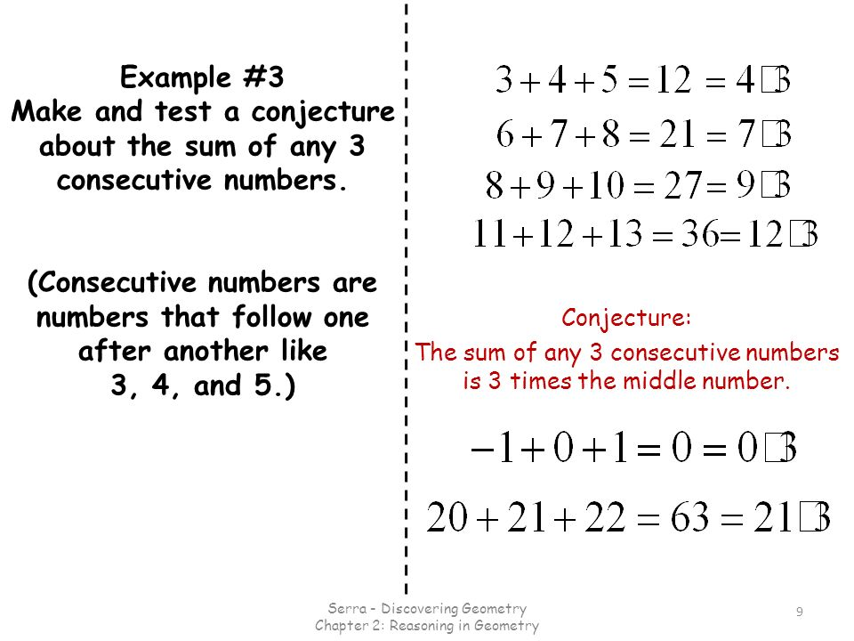 Example #3 Make and test a conjecture about the sum of any 3 consecutive numbers. (Consecutive numbers are numbers that follow one after another like 3, 4, and 5.)