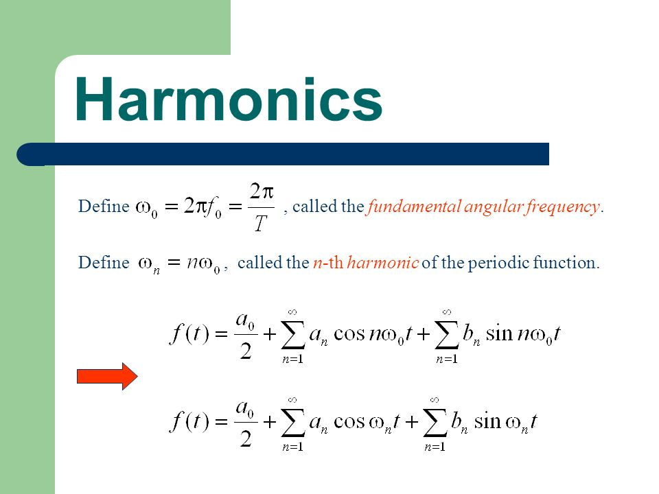 Harmonics Define , called the fundamental angular frequency.