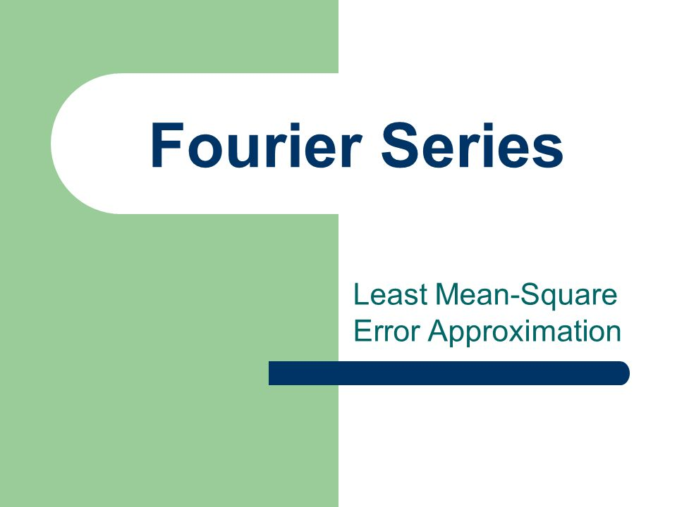 Least Mean-Square Error Approximation