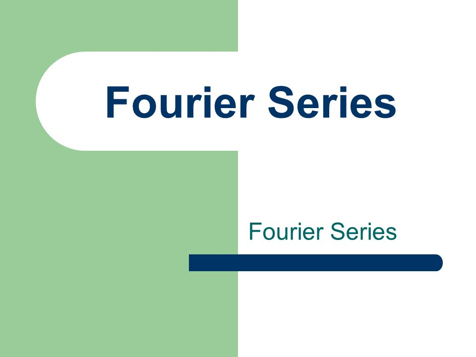 Fourier Series Fourier Series