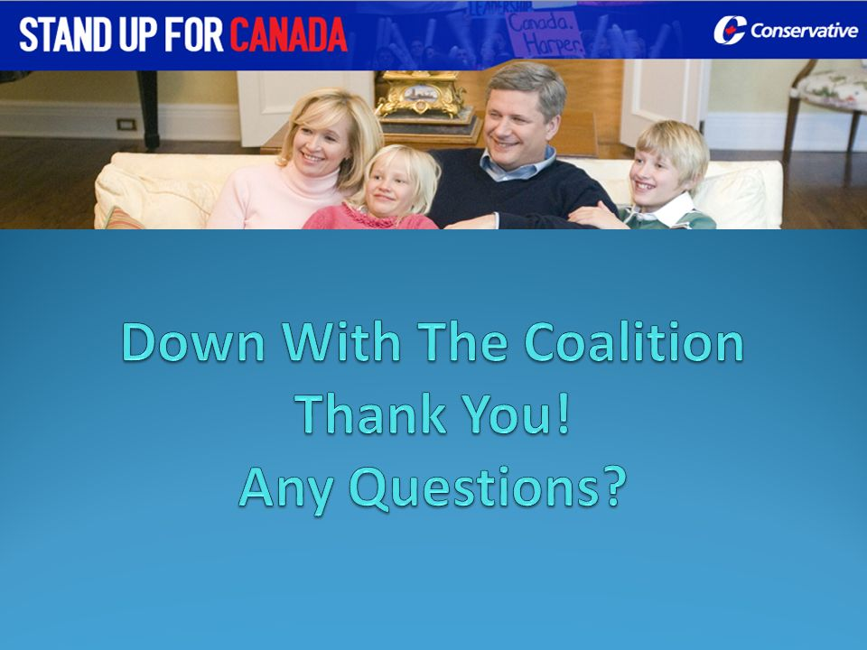 Down With The Coalition Thank You! Any Questions