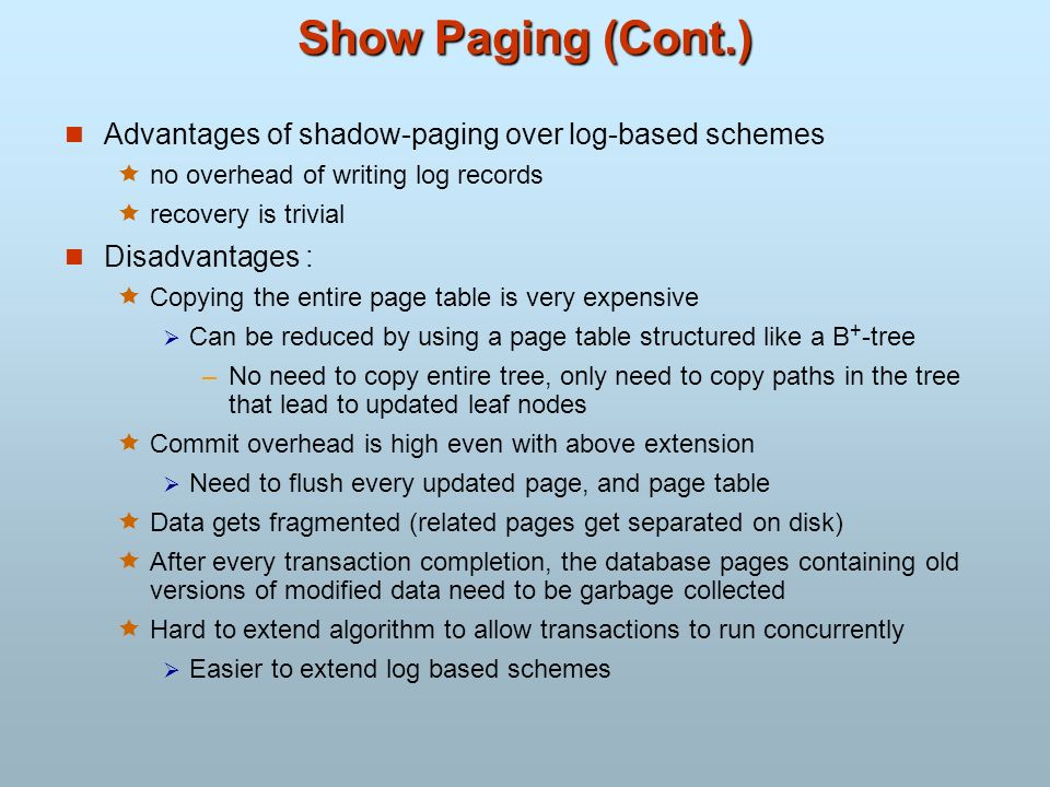 Show Paging (Cont.) Advantages of shadow-paging over log-based schemes