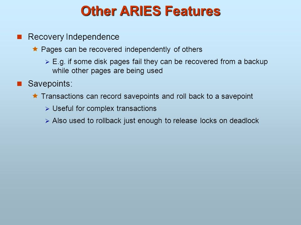 Other ARIES Features Recovery Independence Savepoints: