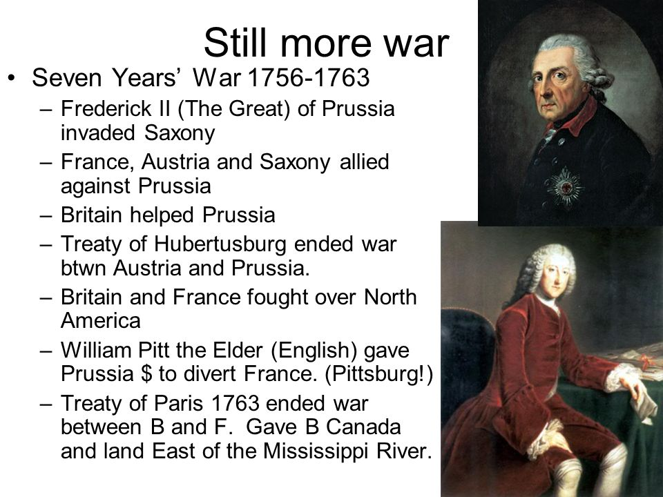 Still more war Seven Years' War 1756-1763