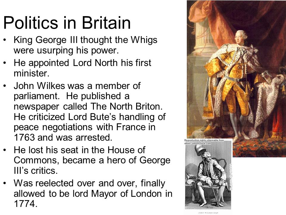 Politics in Britain King George III thought the Whigs were usurping his power. He appointed Lord North his first minister.