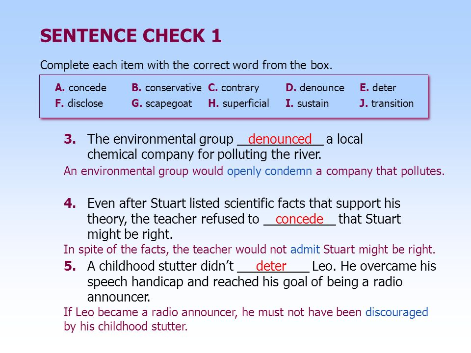 SENTENCE CHECK 1 Complete each item with the correct word from the box. A. concede B. conservative C. contrary.