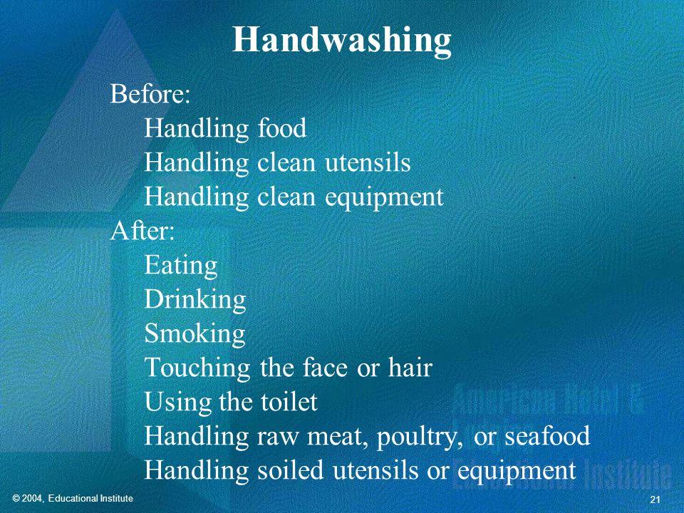 Handwashing Before: Handling food Handling clean utensils