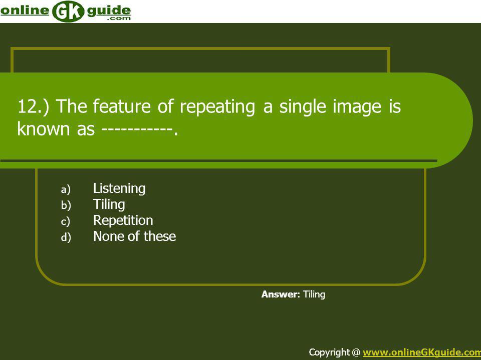 12.) The feature of repeating a single image is known as -----------.