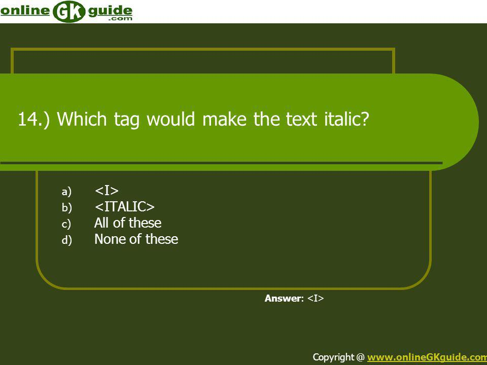14.) Which tag would make the text italic