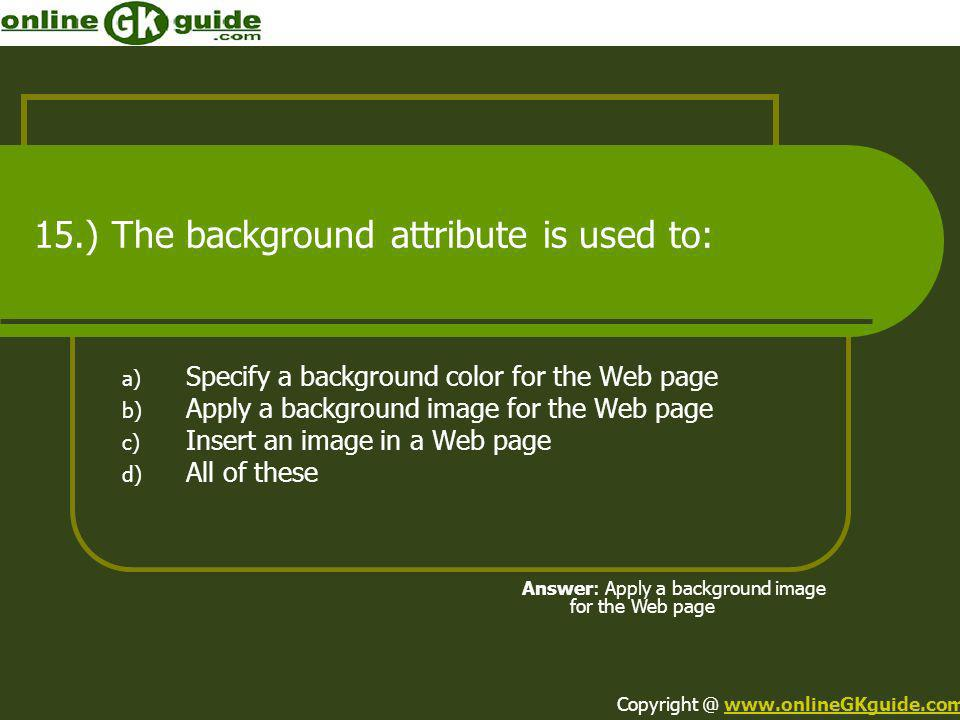 15.) The background attribute is used to: