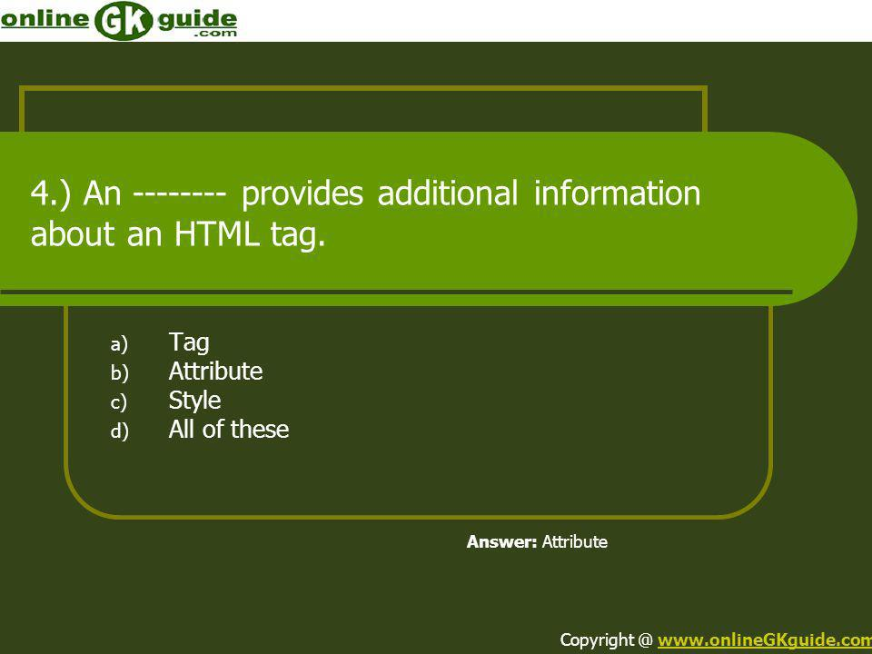4.) An -------- provides additional information about an HTML tag.