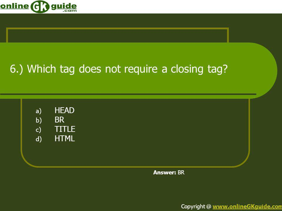6.) Which tag does not require a closing tag