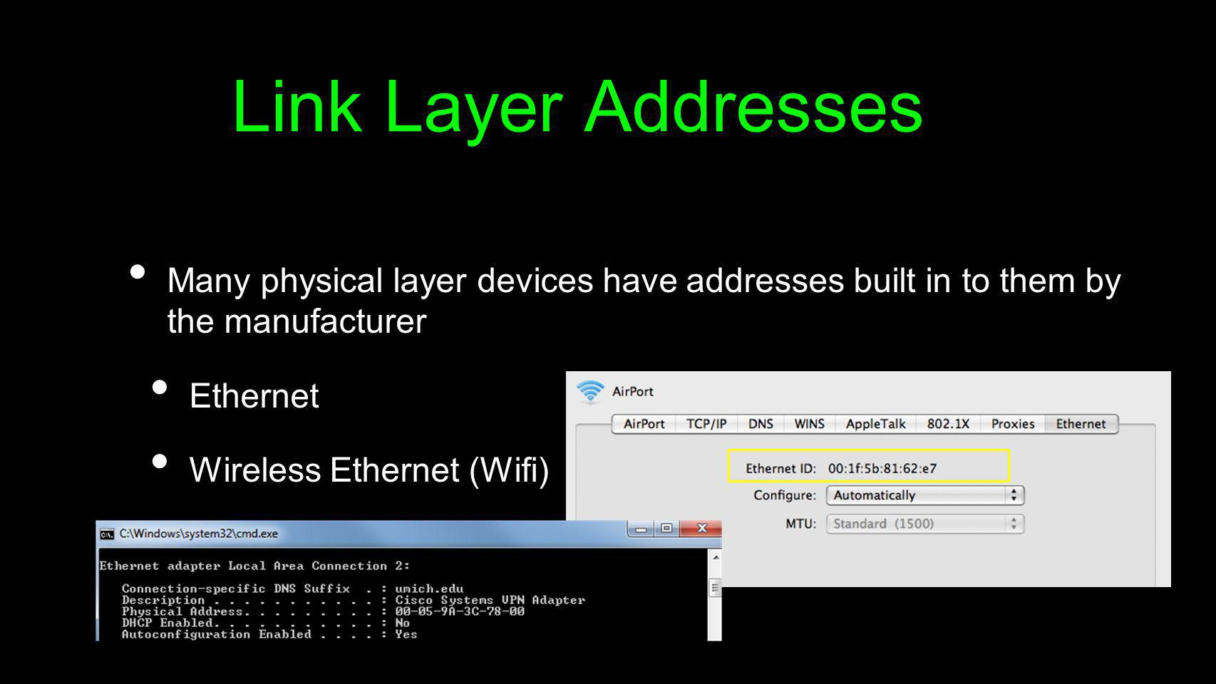Link Layer AddressesMany physical layer devices have addresses built in to them by the manufacturer.