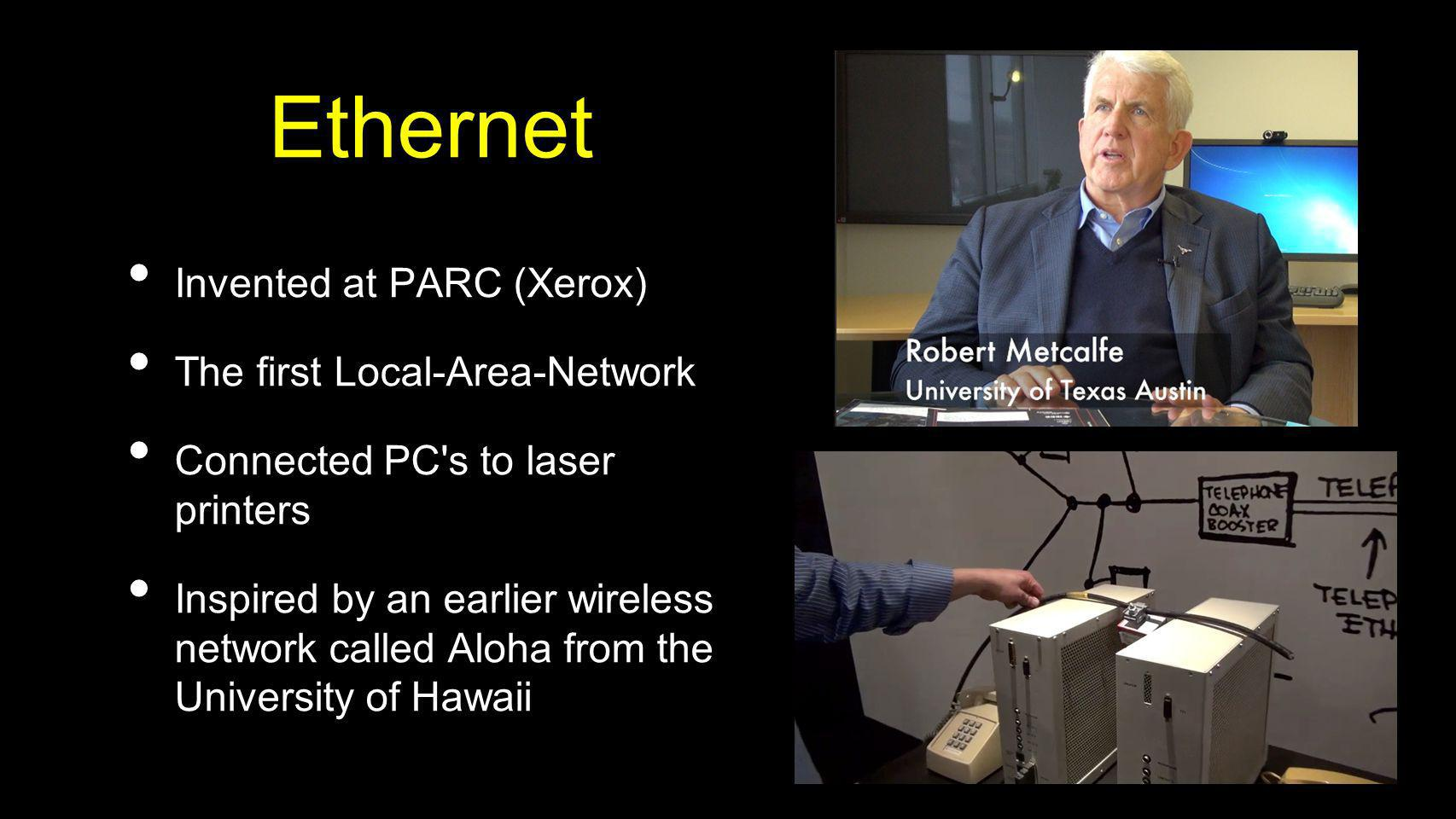 Ethernet Invented at PARC (Xerox) The first Local-Area-Network