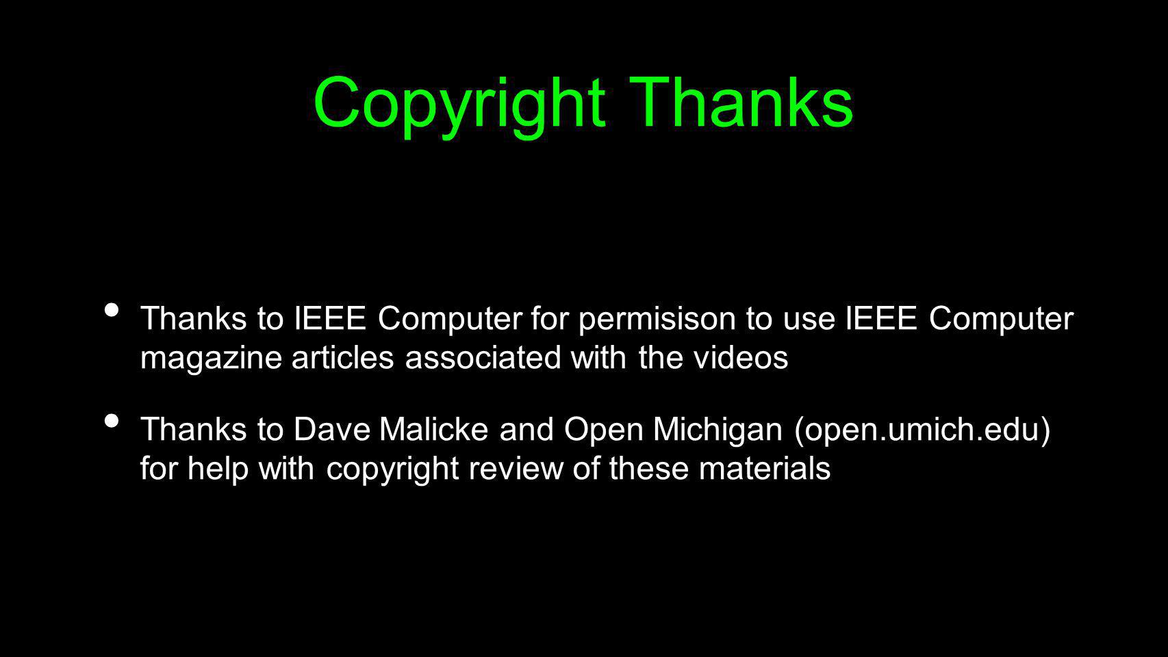 Copyright ThanksThanks to IEEE Computer for permisison to use IEEE Computer magazine articles associated with the videos.