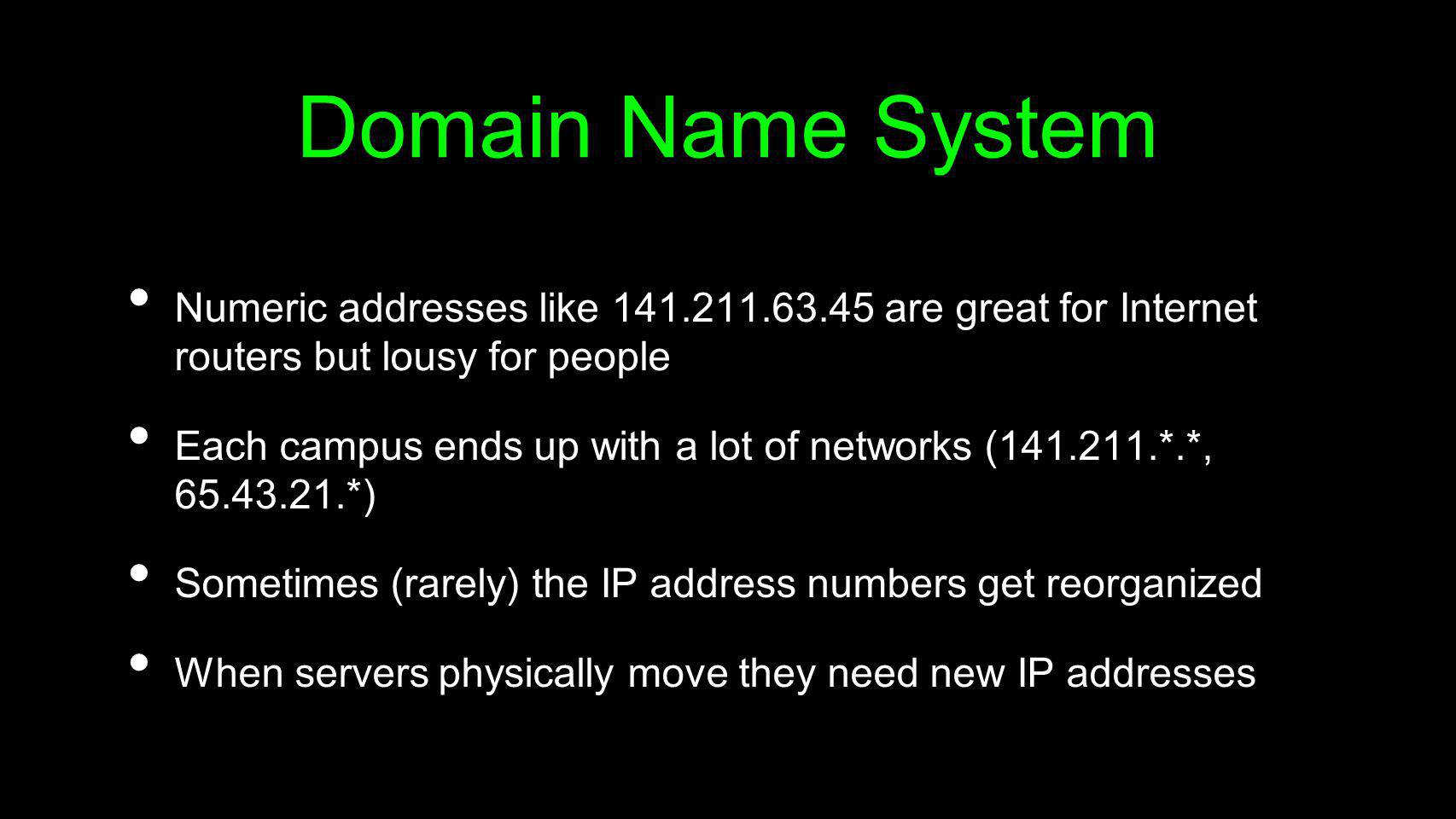 Domain Name System Numeric addresses like 141.211.63.45 are great for Internet routers but lousy for people.