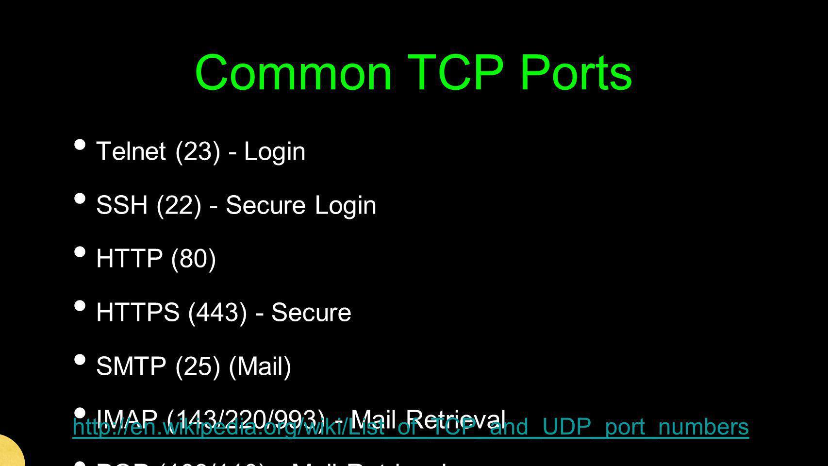 Common TCP Ports Telnet (23) - Login SSH (22) - Secure Login HTTP (80)