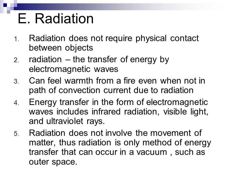 E. RadiationRadiation does not require physical contact between objects. radiation – the transfer of energy by electromagnetic waves.
