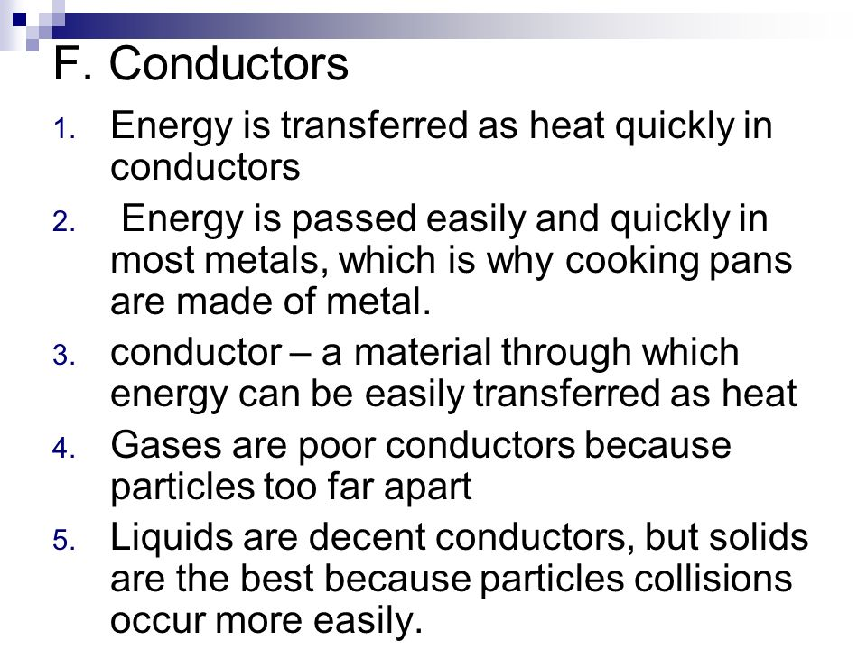 F. Conductors Energy is transferred as heat quickly in conductors