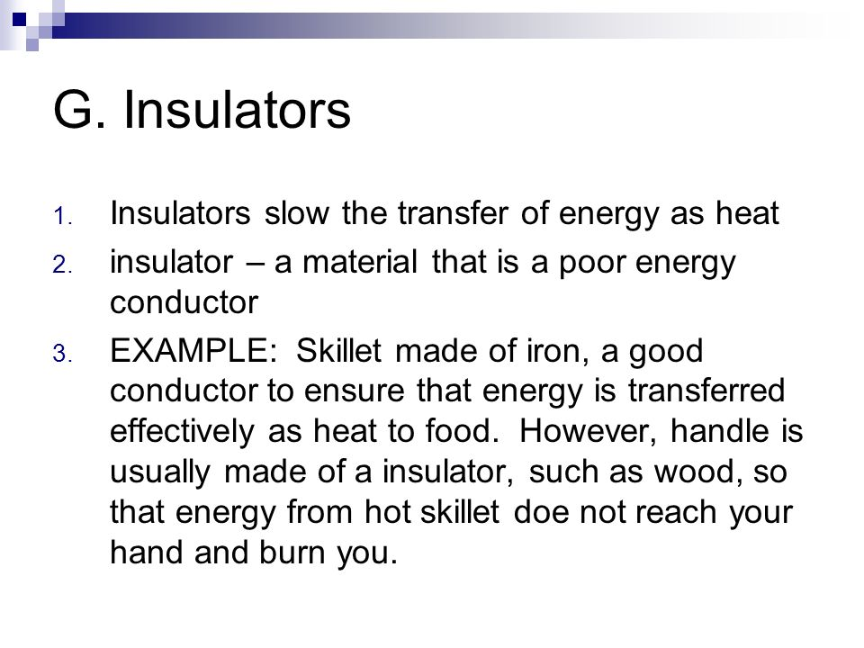 G. Insulators Insulators slow the transfer of energy as heat