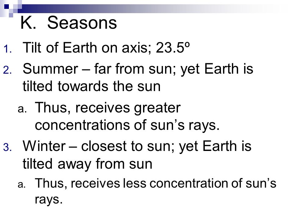 K. Seasons Tilt of Earth on axis; 23.5º