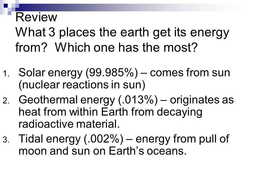Review What 3 places the earth get its energy from