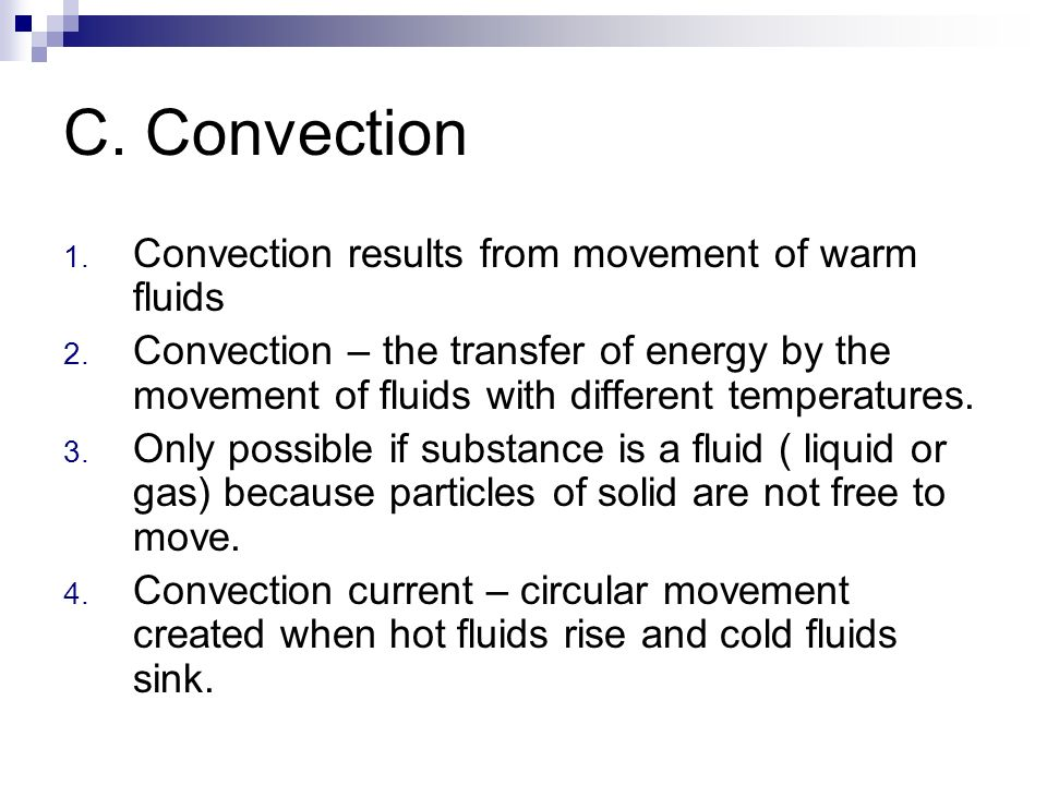 C. Convection Convection results from movement of warm fluids